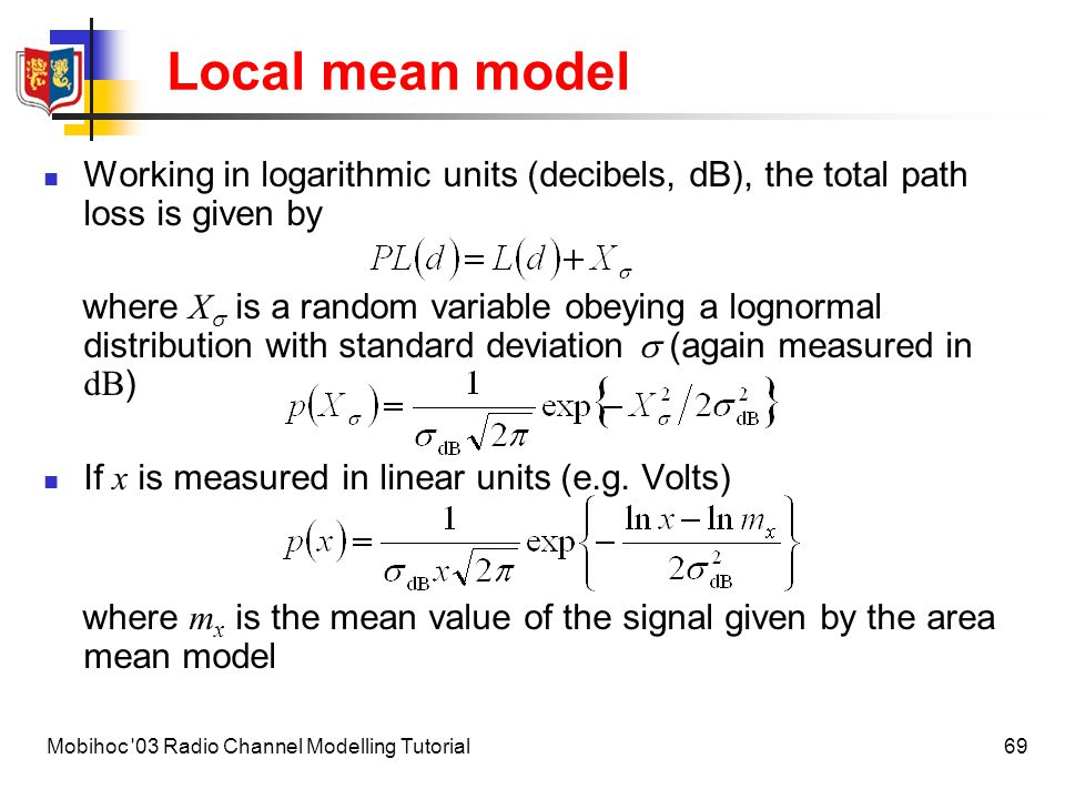Local mean model Working in logarithmic units (decibels, dB), the total path loss is given by.