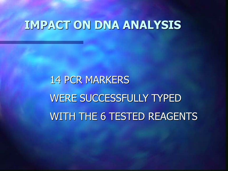 IMPACT ON DNA ANALYSIS 14 PCR MARKERS WERE SUCCESSFULLY TYPED