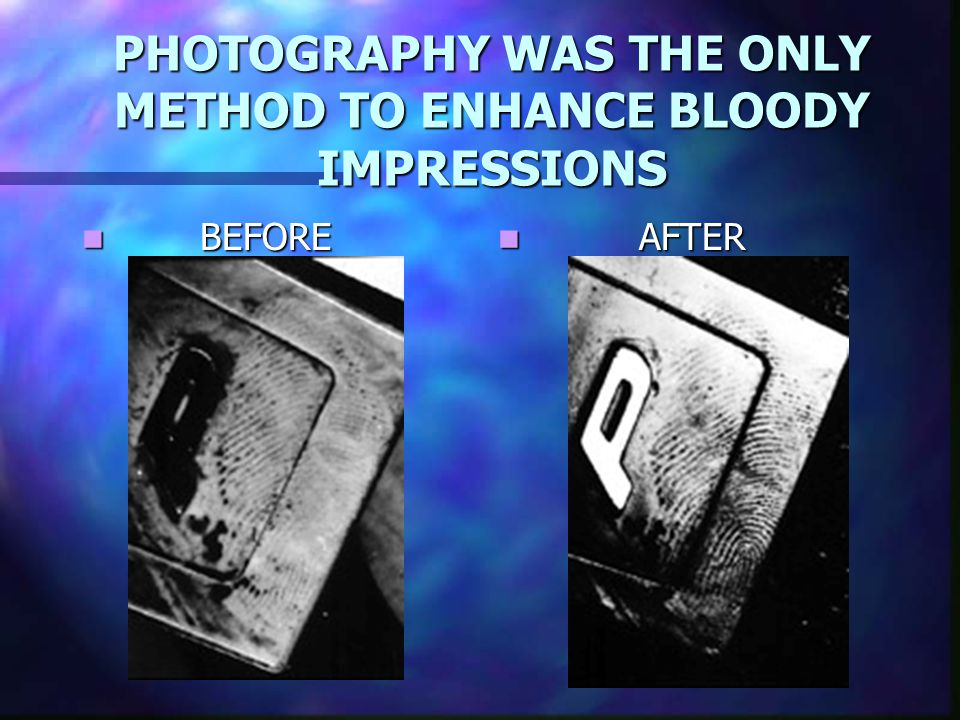 PHOTOGRAPHY WAS THE ONLY METHOD TO ENHANCE BLOODY IMPRESSIONS