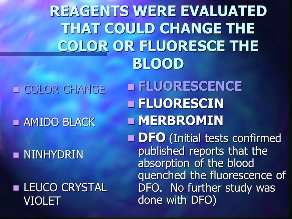 REAGENTS WERE EVALUATED THAT COULD CHANGE THE COLOR OR FLUORESCE THE BLOOD