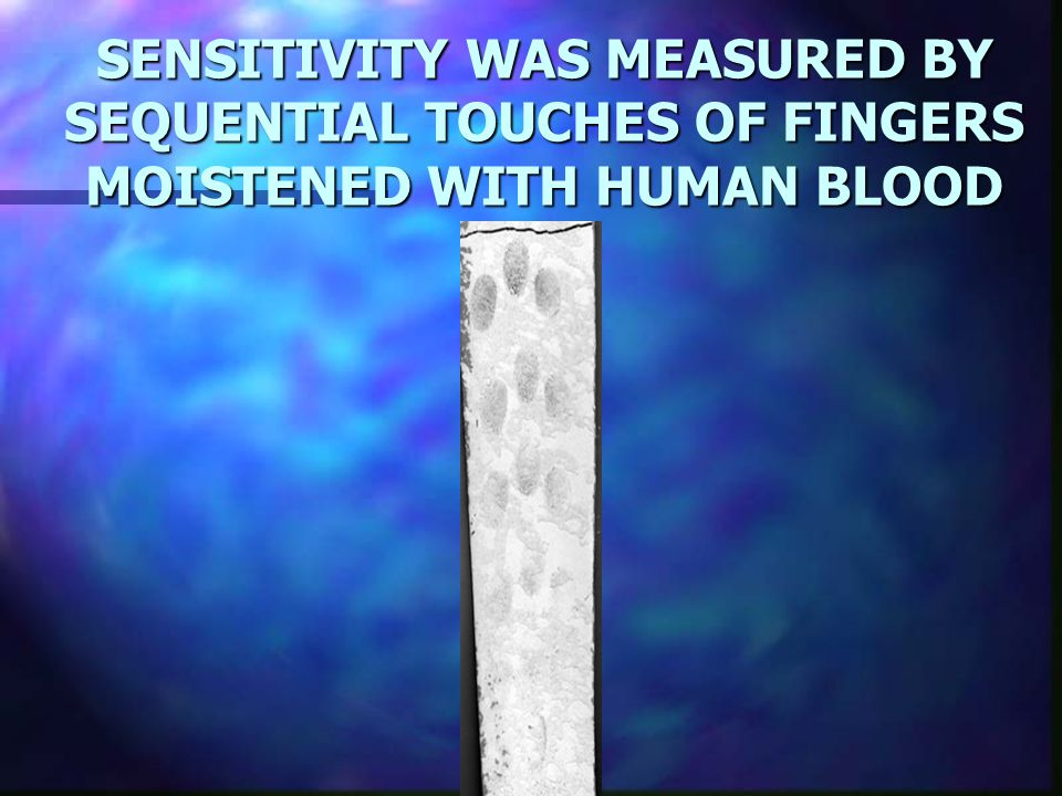 SENSITIVITY WAS MEASURED BY SEQUENTIAL TOUCHES OF FINGERS MOISTENED WITH HUMAN BLOOD