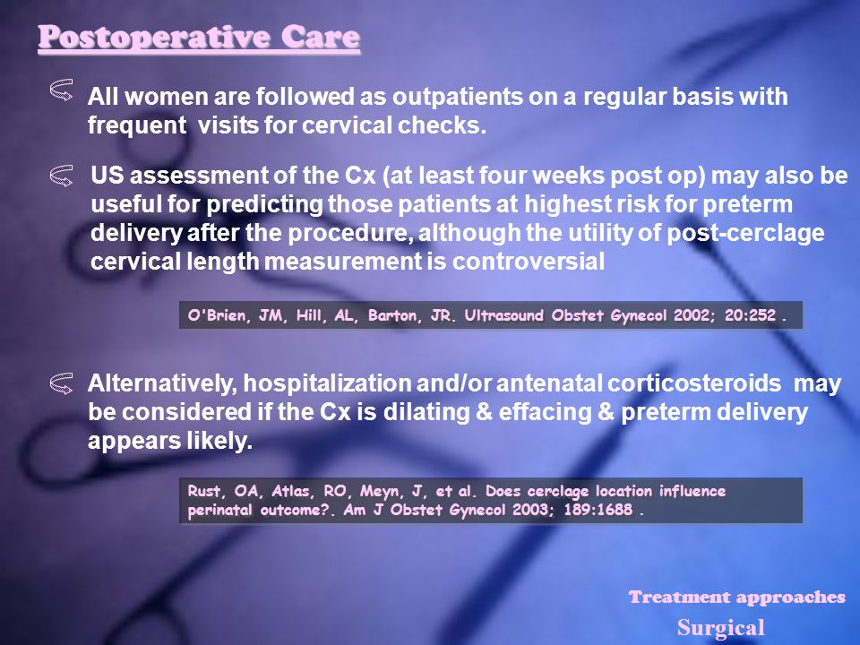 Postoperative Care All women are followed as outpatients on a regular basis with frequent visits for cervical checks.