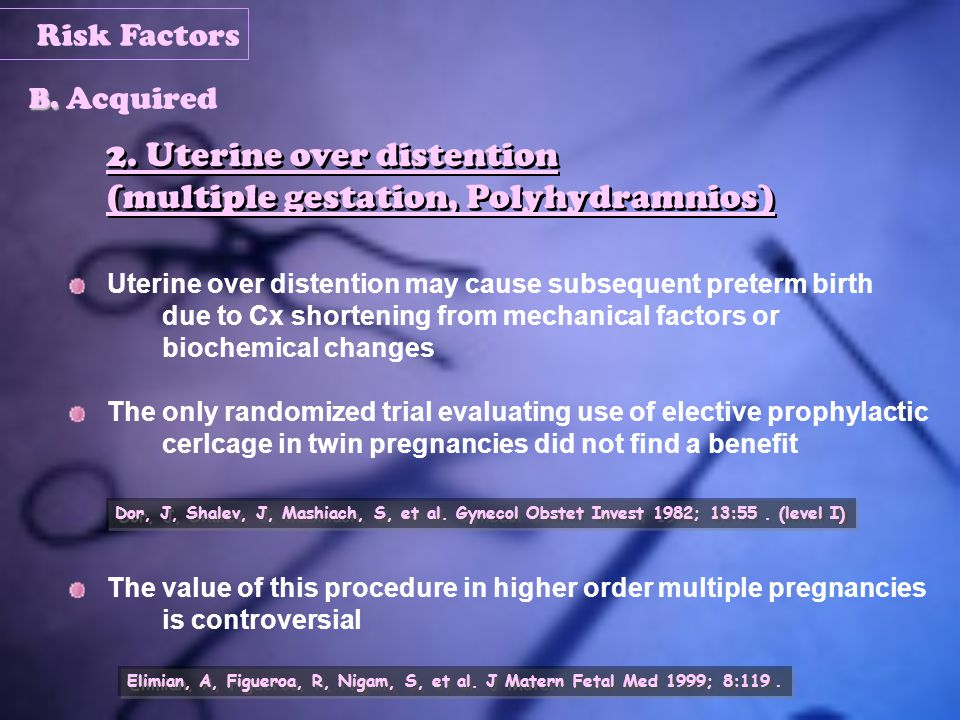 2. Uterine over distention (multiple gestation, Polyhydramnios)