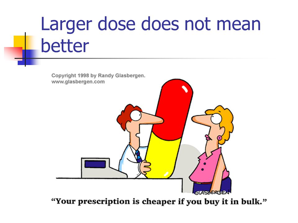 Larger dose does not mean better