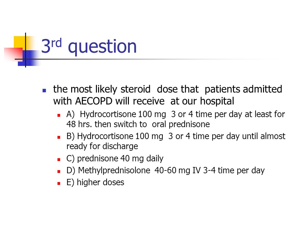 3rd question the most likely steroid dose that patients admitted with AECOPD will receive at our hospital.