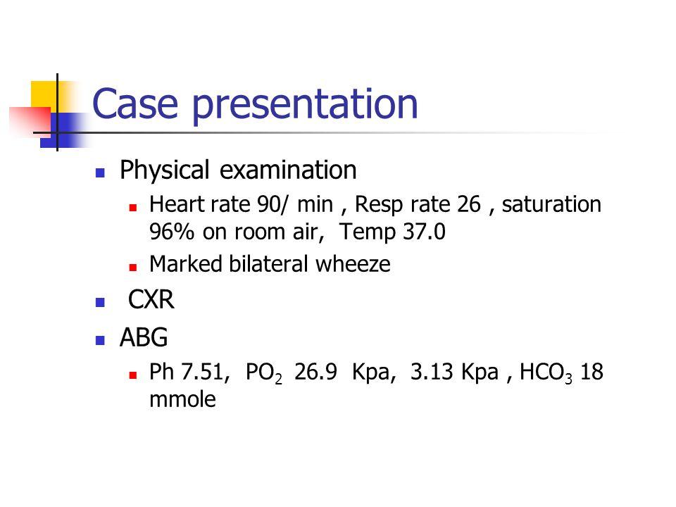 Case presentation Physical examination CXR ABG