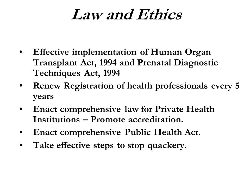 Law and Ethics Effective implementation of Human Organ Transplant Act, 1994 and Prenatal Diagnostic Techniques Act, 1994.