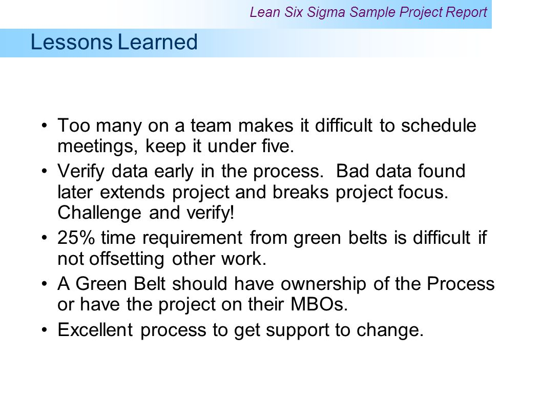 Lessons Learned Too many on a team makes it difficult to schedule meetings, keep it under five.
