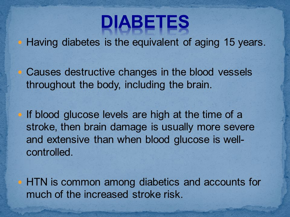 DIABETES Having diabetes is the equivalent of aging 15 years.