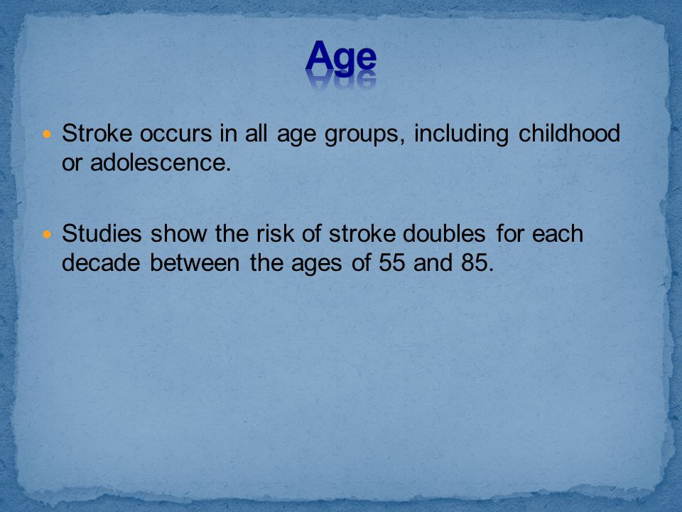 Age Stroke occurs in all age groups, including childhood or adolescence.