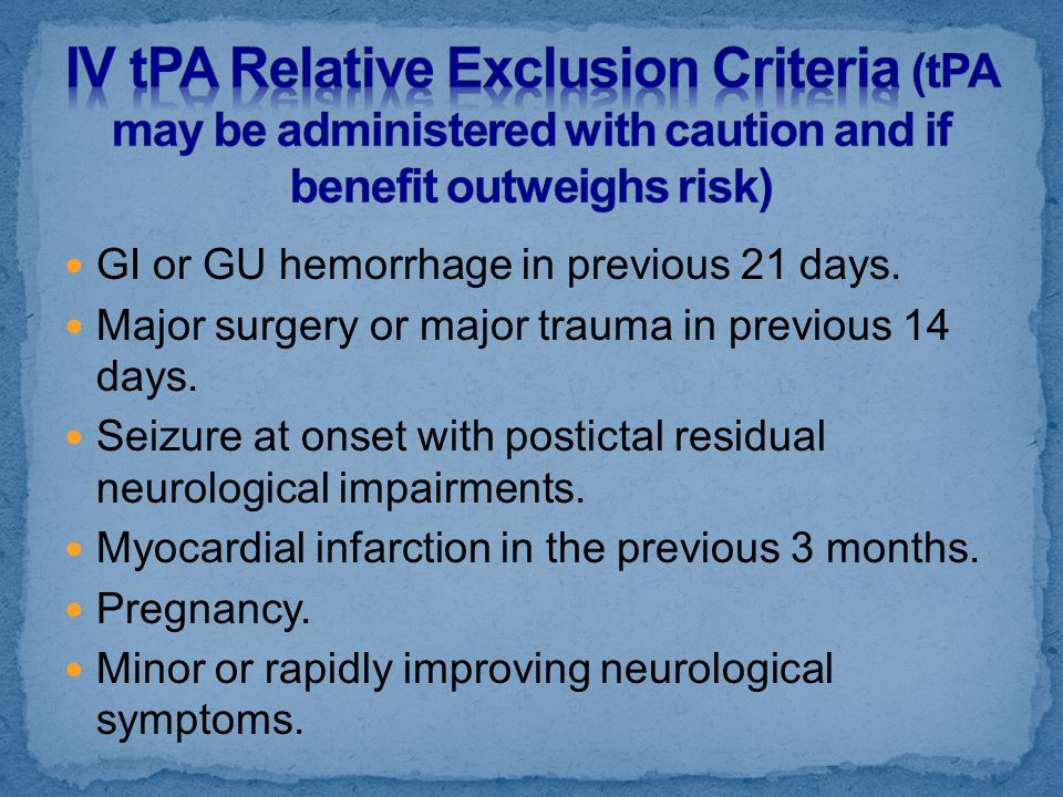 IV tPA Relative Exclusion Criteria (tPA may be administered with caution and if benefit outweighs risk)