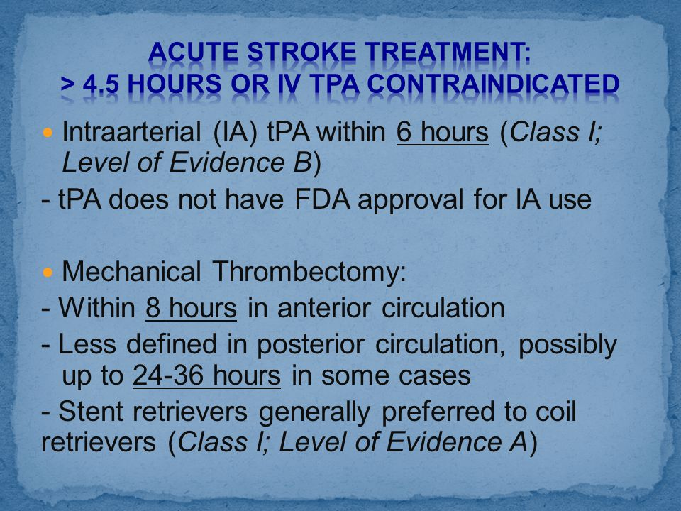Acute Stroke Treatment: > 4.5 hours or IV tpa contraindicated