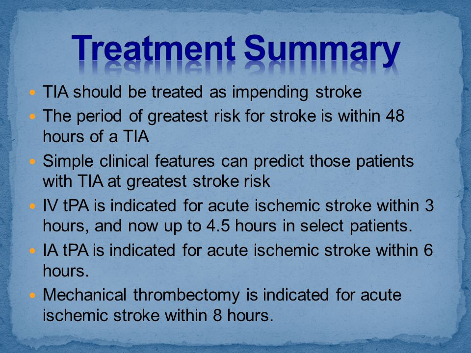 Treatment Summary TIA should be treated as impending stroke