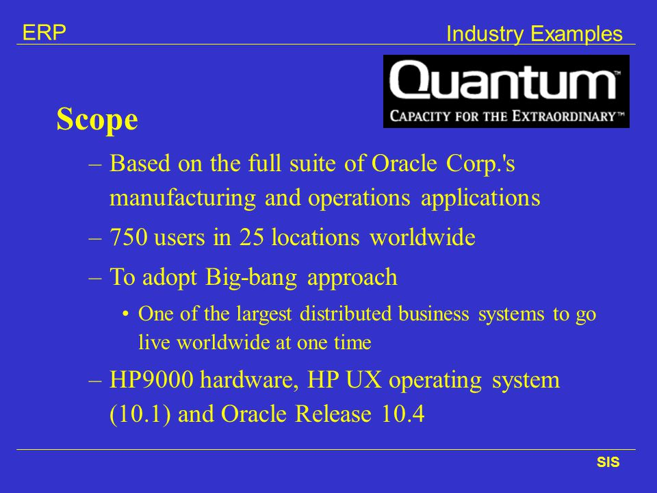 Industry Examples Scope. Based on the full suite of Oracle Corp. s manufacturing and operations applications.
