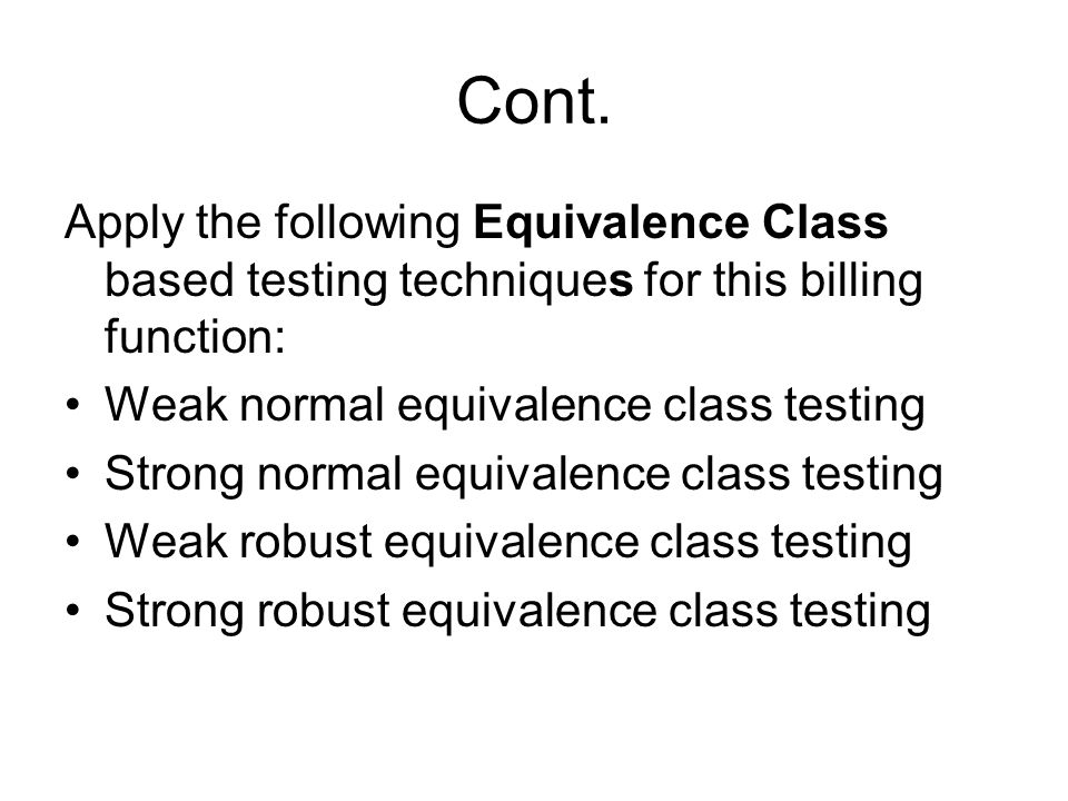 Cont. Apply the following Equivalence Class based testing techniques for this billing function: Weak normal equivalence class testing.