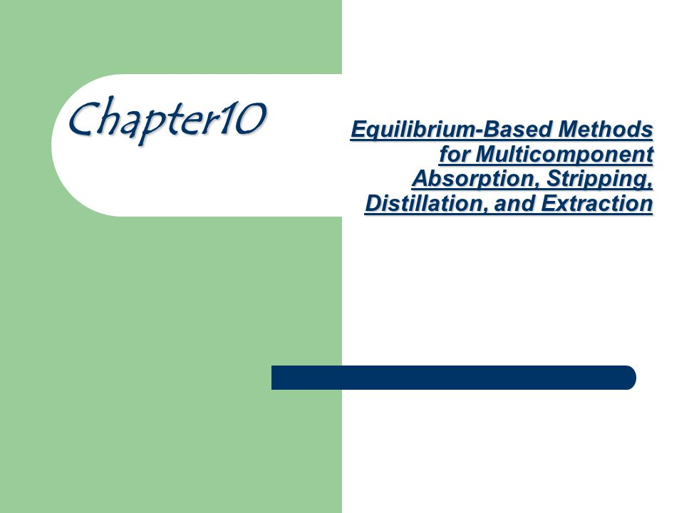 Chapter10 Equilibrium-Based Methods for Multicomponent Absorption, Stripping, Distillation, and Extraction.