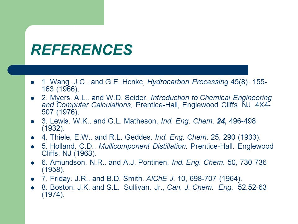 REFERENCES 1. Wang. J.C.. and G.E. Hcnkc, Hydrocarbon Processing 45(8). 155-163 (1966).