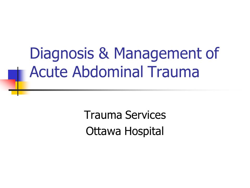 Diagnosis & Management of Acute Abdominal Trauma