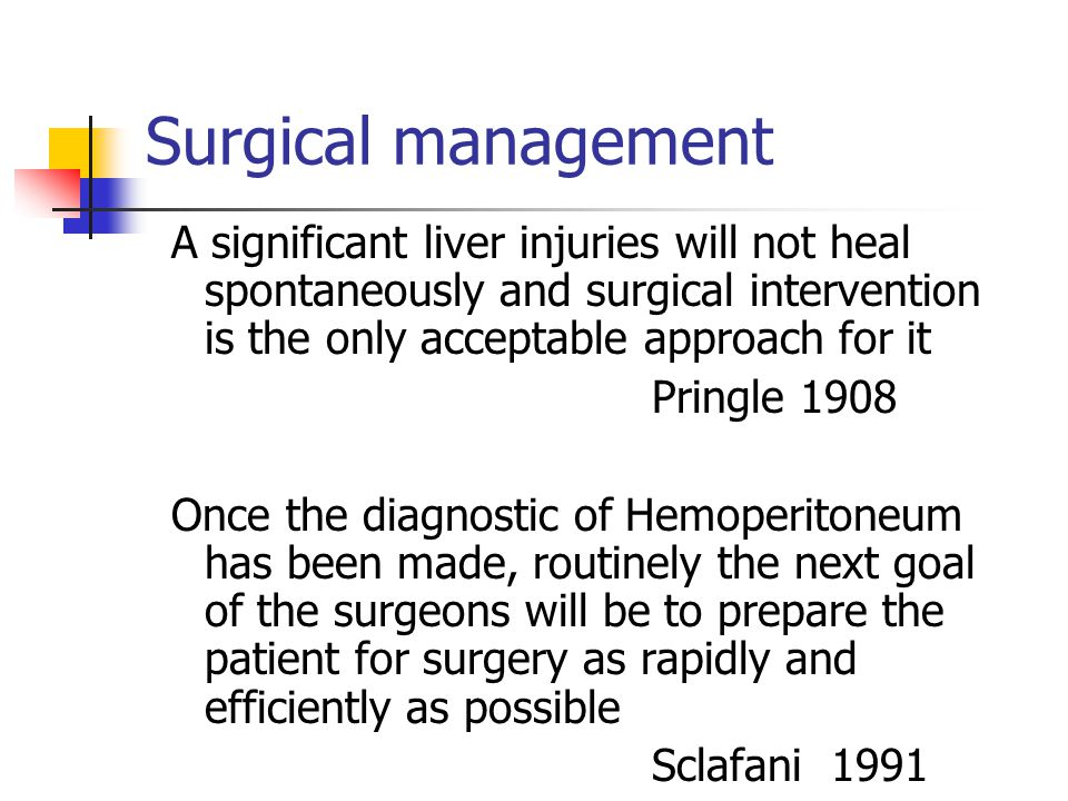 Surgical management A significant liver injuries will not heal spontaneously and surgical intervention is the only acceptable approach for it.