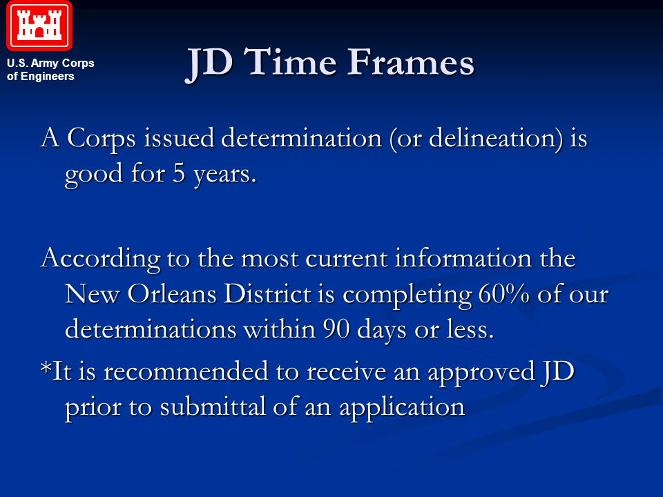 JD Time Frames A Corps issued determination (or delineation) is good for 5 years.