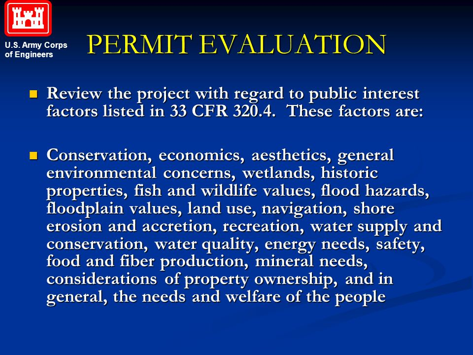 PERMIT EVALUATION Review the project with regard to public interest factors listed in 33 CFR 320.4. These factors are: