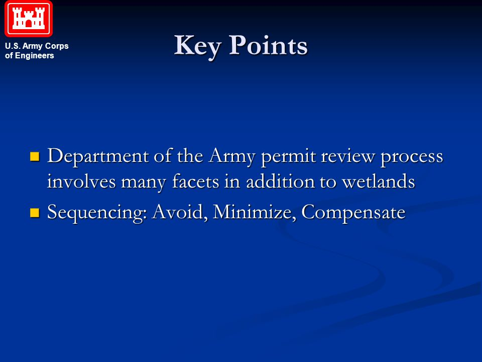 Key Points Department of the Army permit review process involves many facets in addition to wetlands.