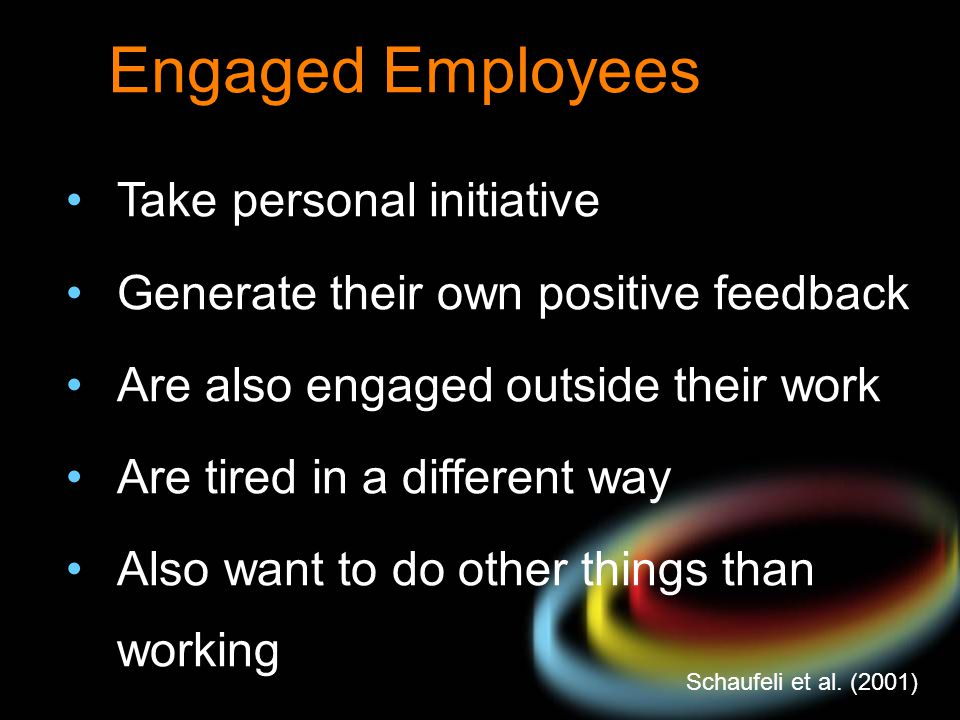 Engaged Employees Take personal initiative