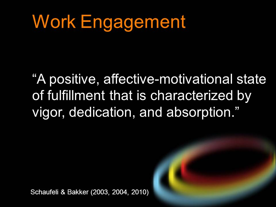 Work Engagement A positive, affective-motivational state