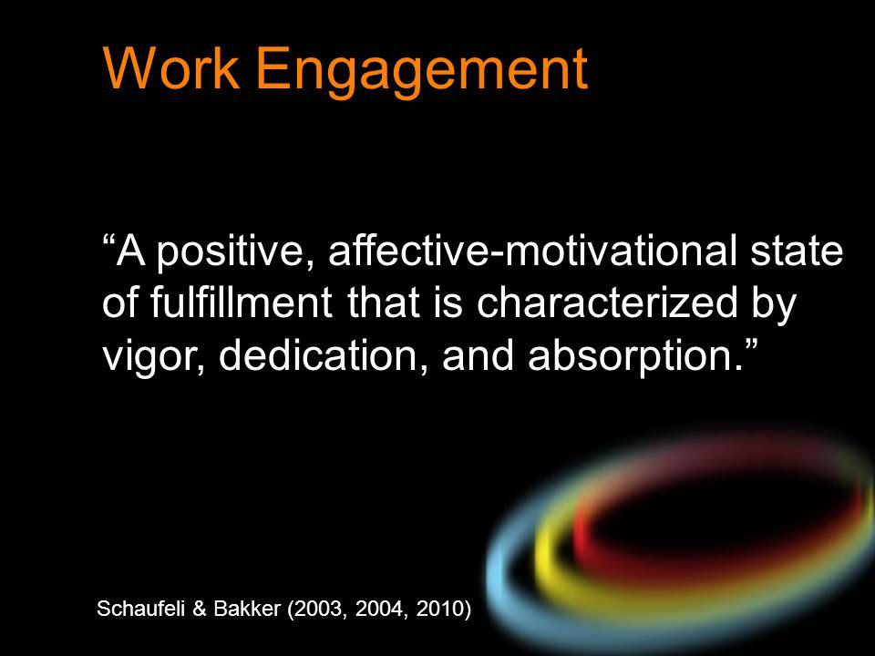 Work Engagement A positive, affective-motivational state