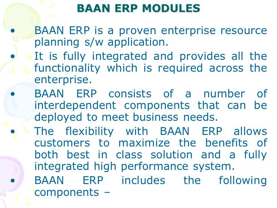 BAAN ERP MODULES BAAN ERP is a proven enterprise resource planning s/w application.