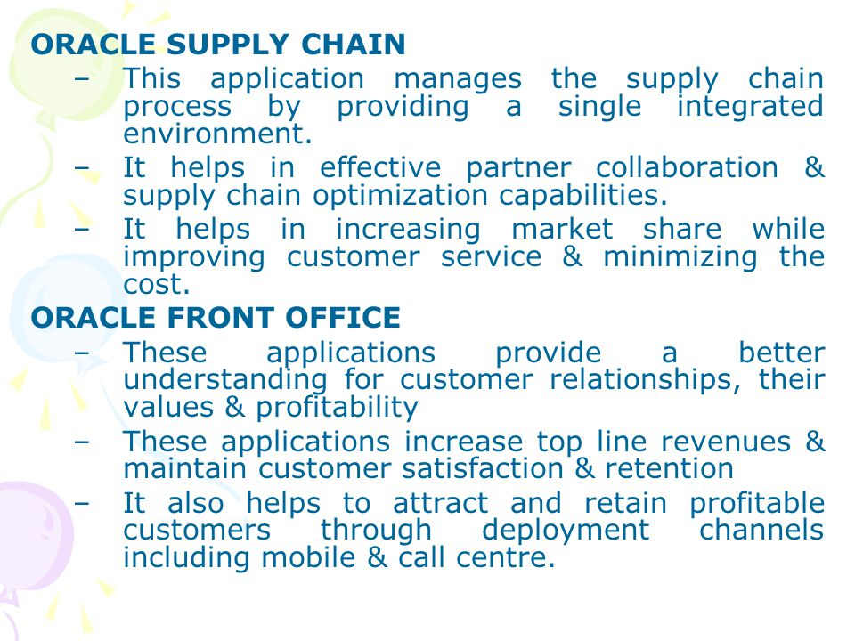 ORACLE SUPPLY CHAIN This application manages the supply chain process by providing a single integrated environment.