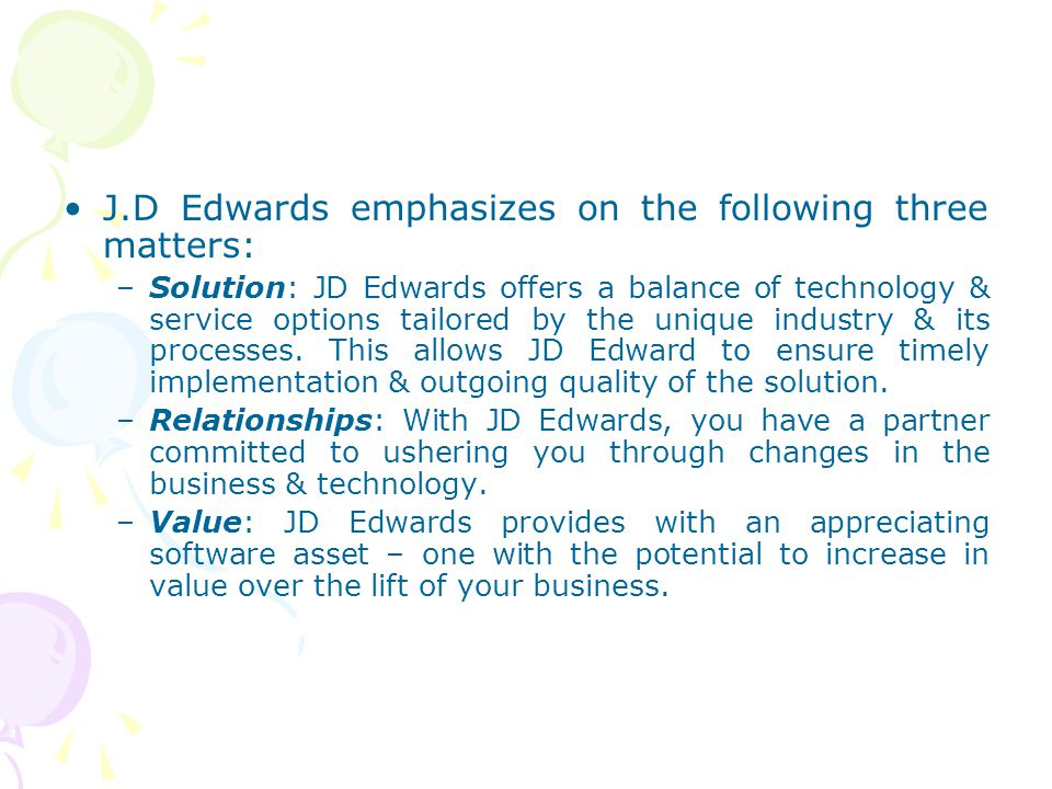 J.D Edwards emphasizes on the following three matters: