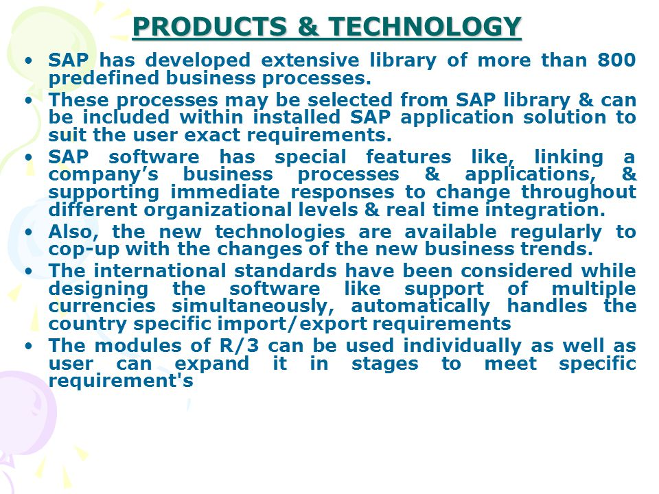 PRODUCTS & TECHNOLOGY SAP has developed extensive library of more than 800 predefined business processes.