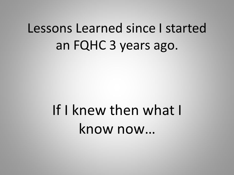 Lessons Learned since I started an FQHC 3 years ago.