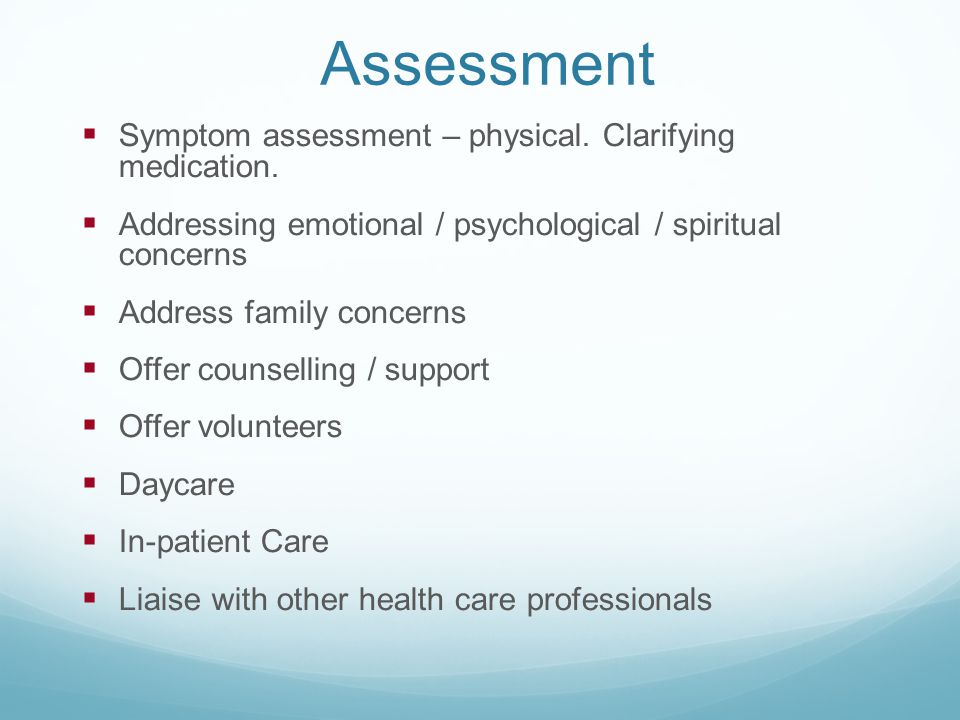 Assessment Symptom assessment – physical. Clarifying medication.