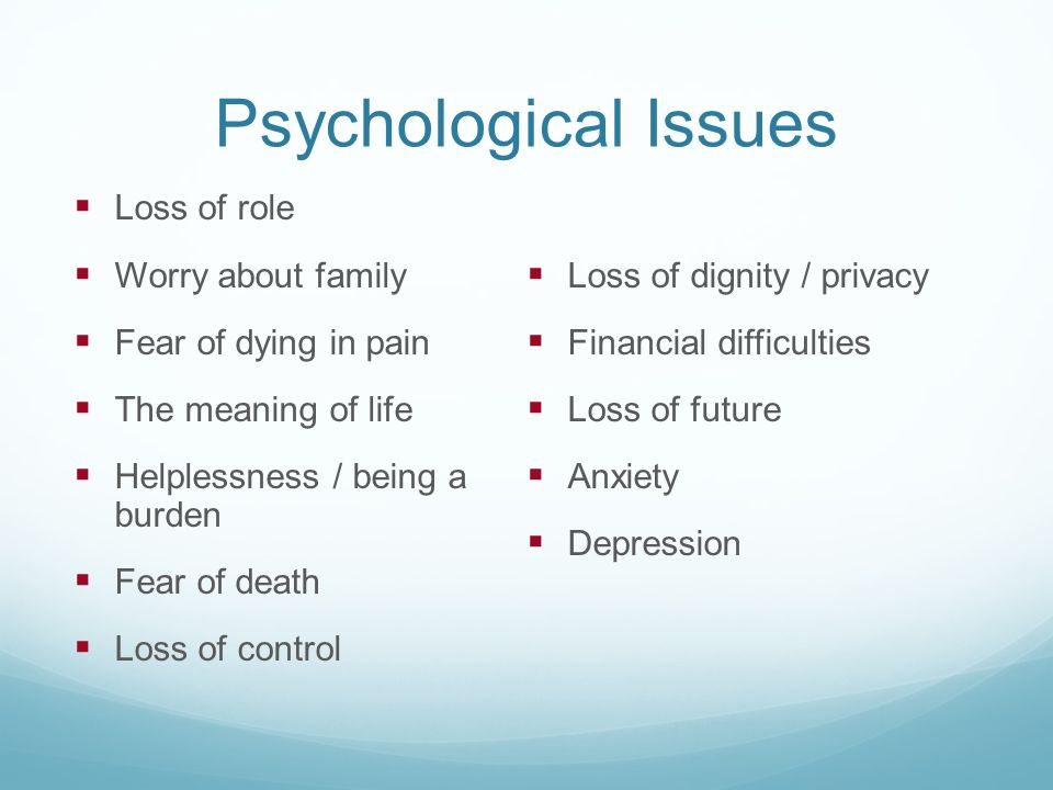 Psychological Issues Loss of role Worry about family