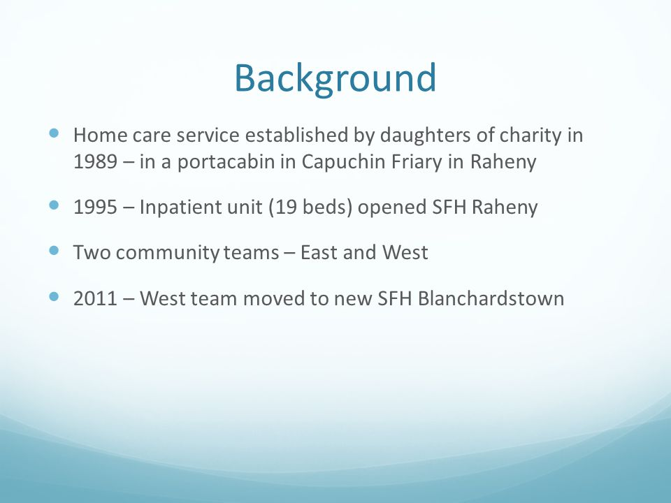 Background Home care service established by daughters of charity in 1989 – in a portacabin in Capuchin Friary in Raheny.