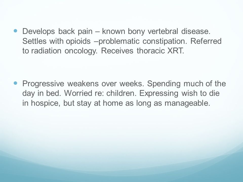 Develops back pain – known bony vertebral disease