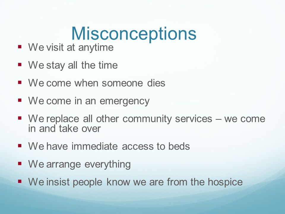 Misconceptions We visit at anytime We stay all the time