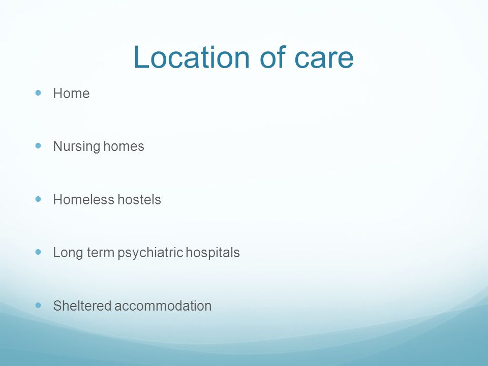 Location of care Home Nursing homes Homeless hostels