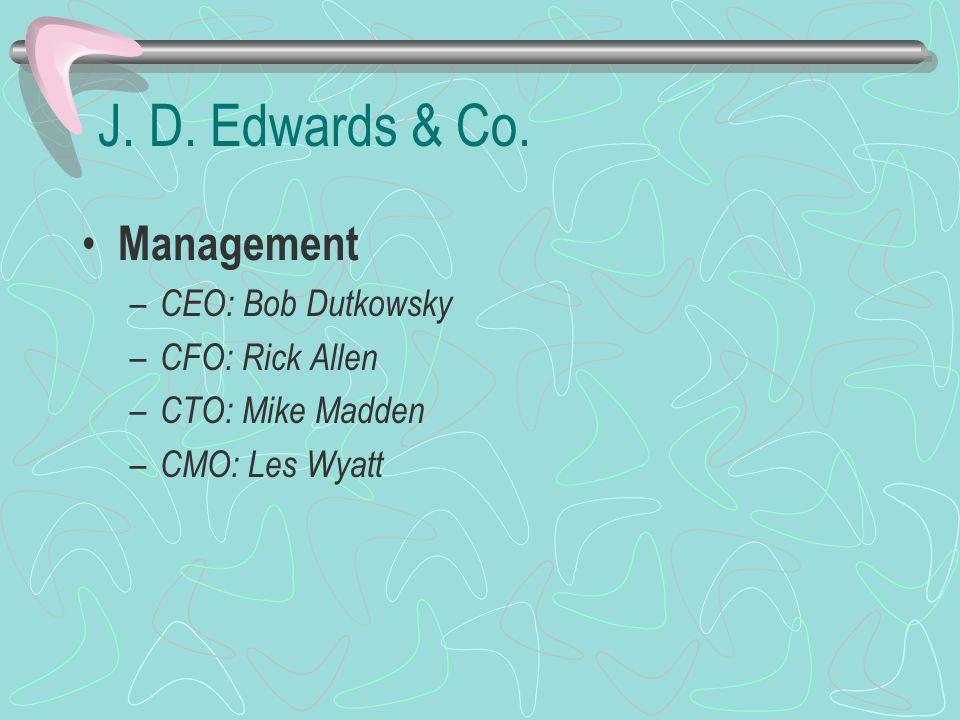 J. D. Edwards & Co. Management CEO: Bob Dutkowsky CFO: Rick Allen