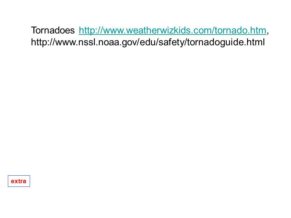 Tornadoes http://www.weatherwizkids.com/tornado.htm,