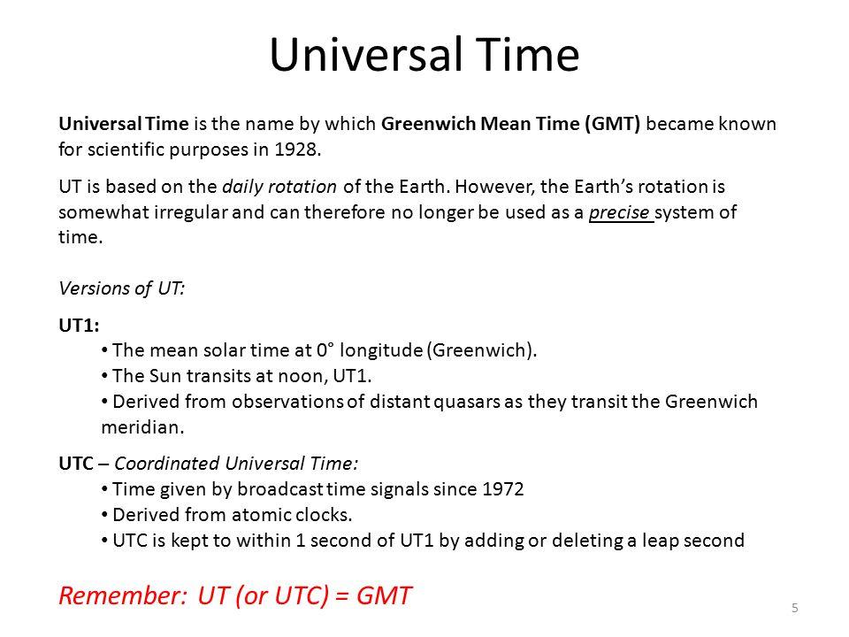 Universal Time Remember: UT (or UTC) = GMT