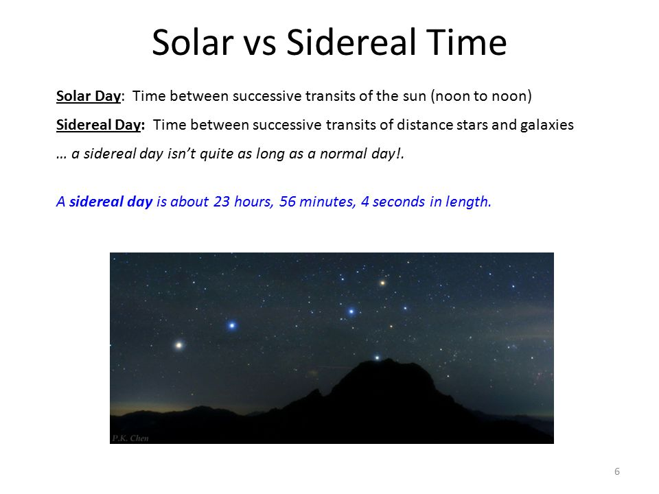 Solar vs Sidereal Time Solar Day: Time between successive transits of the sun (noon to noon)