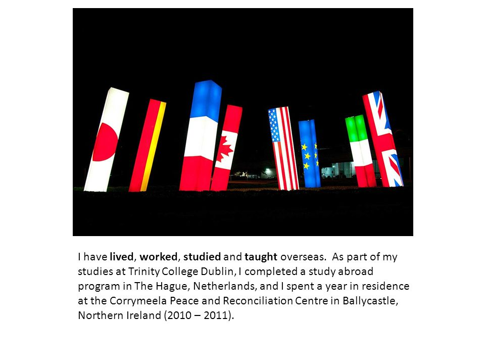 I have lived, worked, studied and taught overseas