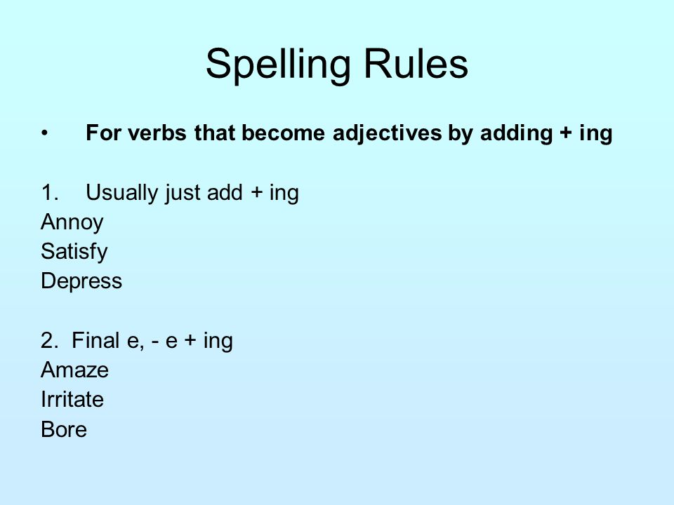 Spelling Rules For verbs that become adjectives by adding + ing