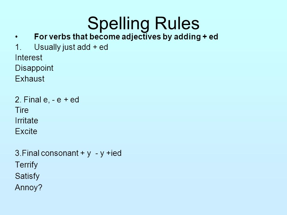 Spelling Rules For verbs that become adjectives by adding + ed