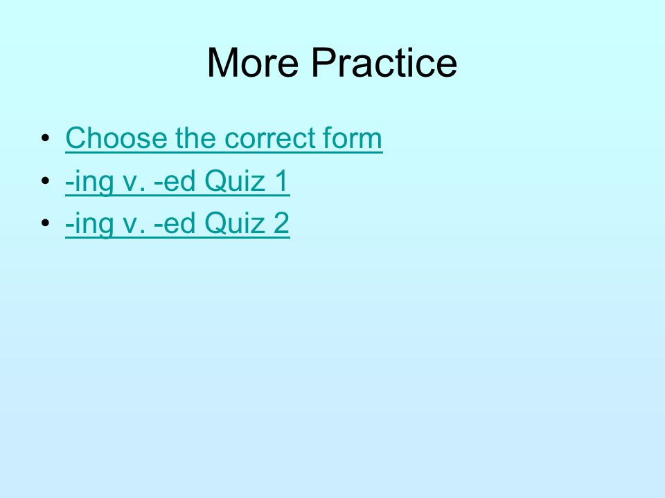 More Practice Choose the correct form -ing v. -ed Quiz 1