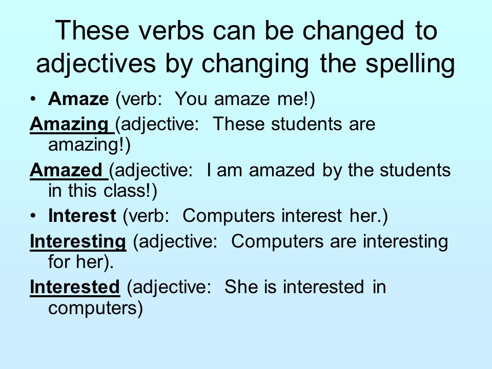 These verbs can be changed to adjectives by changing the spelling