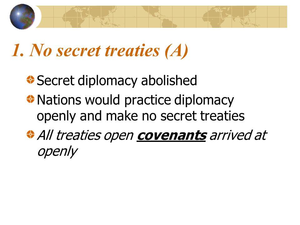 1. No secret treaties (A) Secret diplomacy abolished